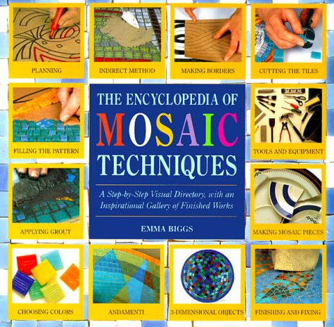 Encyclopedia of Mosaic Techniques: A Step-By-Step Visual Directory, with an Inspirational Gallery of Finished Works 9780762404445