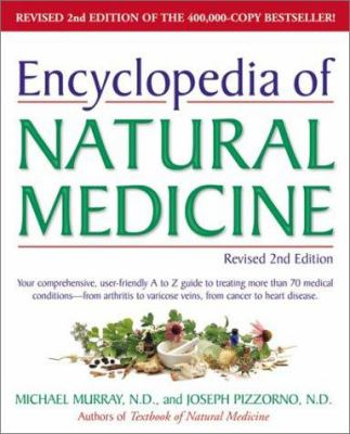 Encyclopedia of Natural Medicine, Revised 2nd Edition: Your Comprehensive, User-Friendly A-To-Z Guide to Treating More Than 70 Medical Conditions--Fro 9780761511571