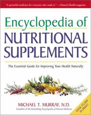 Encyclopedia of Nutritional Supplements: The Essential Guide for Improving Your Health Naturally 9780761504108