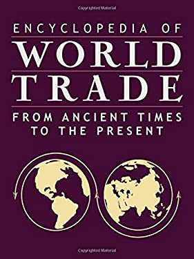 Encyclopedia of World Trade: From Ancient Times to the Present 9780765680587