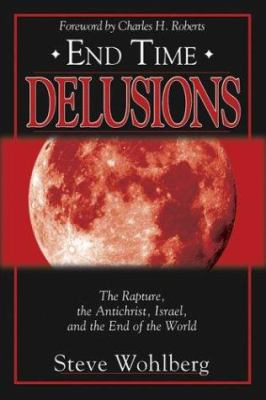 End Time Delusions: The Rapture, the Antichrist, Israel, and the End of the World 9780768429602