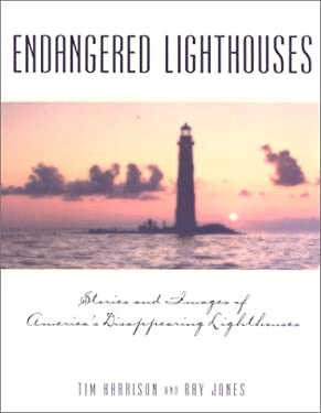 Endangered Lighthouses: The Plight of 50 American Lights and the Efforts Being Made to Save Them 9780762708154