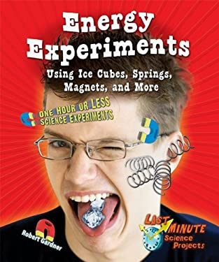 Energy Experiments Using Ice Cubes, Springs, Magnets, and More: One Hour or Less Science Experiments 9780766039599