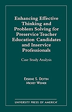 Enhancing Effective Thinking and Problem Solving for Preservice Teacher Education Candidates and Inservice Professionals: Case Study Analysis 9780761819400