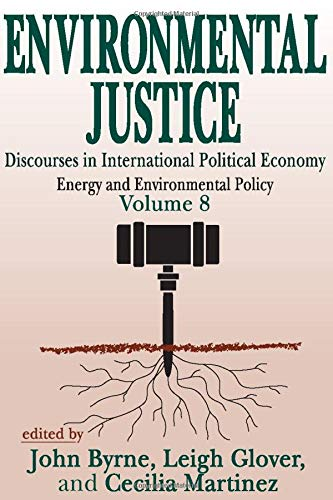 Environmental Justice: Discourses in International Political Economy, Energy and Environmental Policy 9780765807519