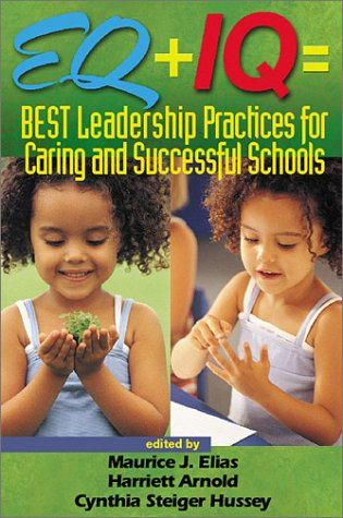 Eq + IQ = Best Leadership Practices for Caring and Successful Schools 9780761945215