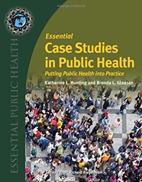 Essential Case Studies in Public Health: Putting Public Health Into Practice 9780763761318