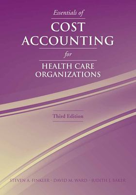 Essentials of Cost Accounting for Health Care Organizations 9780763738136