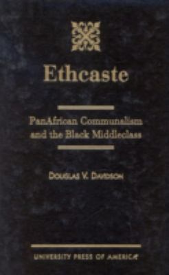 Ethcaste: Panafrican Communalism and the Black Middleclass 9780761819158