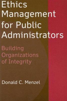Ethics Management for Public Administrators: Building Organizations of Integrity 9780765618146
