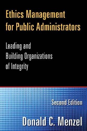 Ethics Management for Public Administrators: Leading and Building Organizations of Integrity 9780765632616