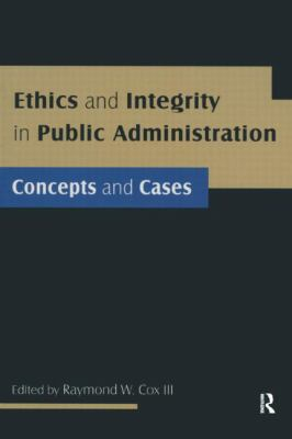 Ethics and Integrity in Public Administration: Concepts and Cases 9780765623119