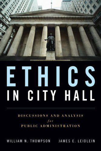 Ethics in City Hall: Discussion and Analysis for Public Administration 9780763755324
