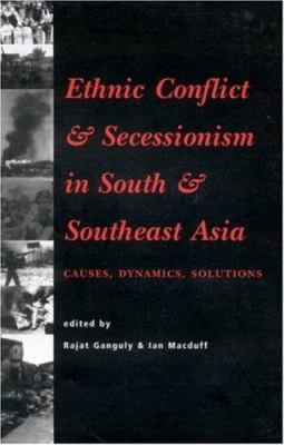 Ethnic Conflict and Secessionism in South and Southeast Asia: Causes, Dynamics, Solutions 9780761996040
