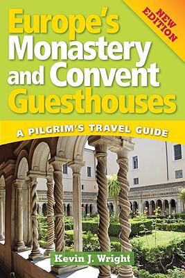 Europe's Monastery and Convent Guesthouses: A Pilgrim's Travel Guide 9780764817809