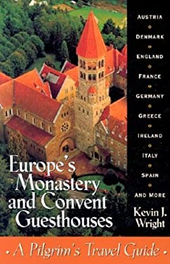 Europe's Monastery and Convent Guesthouses: A Pilgrim's Travel Guide, Revised and Updated 9780764806599