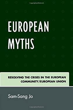 European Myths: Resolving the Crises in the European Community/European Union 9780761837565