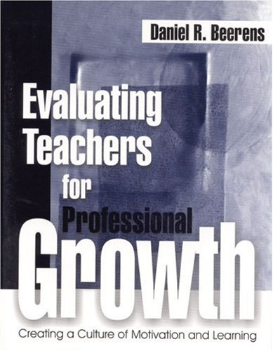 Evaluating Teachers for Professional Growth: Creating a Culture of Motivation and Learning 9780761975670