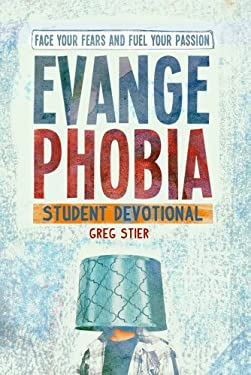Evangephobia Student Devotional: Face Your Fears and Fuel Your Passion 9780764466700