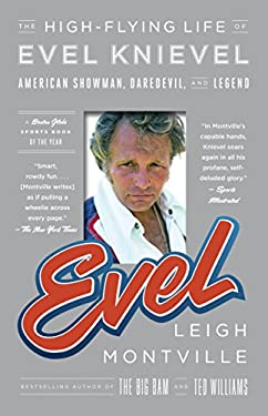 Evel: The High-Flying Life of Evel Knievel: American Showman, Daredevil, and Legend 9780767930529