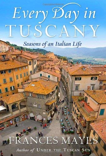 Every Day in Tuscany: Seasons of an Italian Life 9780767929820