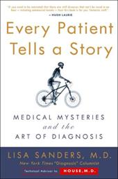 Every Patient Tells a Story Every Patient Tells a Story: Medical Mysteries and the Art of Diagnosis Medical Mysteries and the Art 2979464