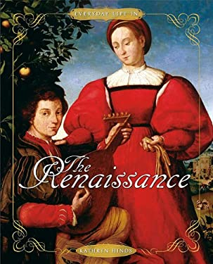 Everyday Life in the Renaissance 9780761444831