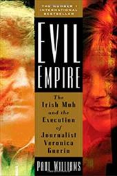 Evil Empire: The Irish Mob and the Assassination of Journalist Veronica Guerin 2955158