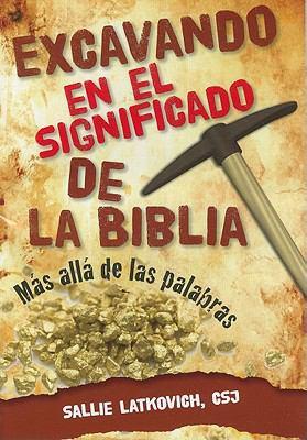 Excavando en el Significado de la Biblia: Mas Alla de las Palabras 9780764820502