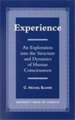 Experience: An Exploration Into the Structure and Dynamics of Human Consciousness 9780761809159