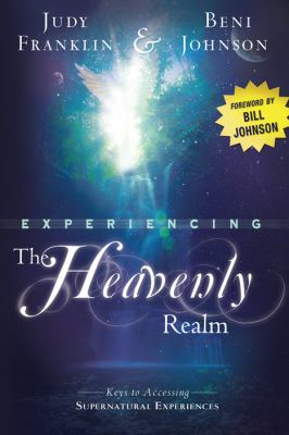 Experiencing the Heavenly Realm: Keys to Accessing Supernatural Experiences 9780768436518