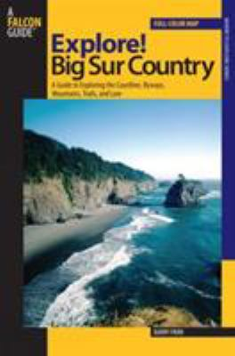 Explore! Big Sur Country: A Guide to Exploring the Coastline, Byways, Mountains, Trails, and Lore 9780762735686