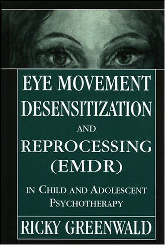 Eye Movement Desensitization Reprocessing (Emdr) in Child and Adolescent Psychotherapy 9780765702173