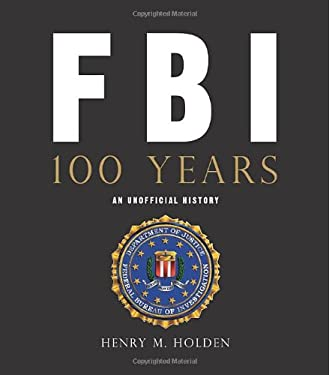 FBI: 100 Years: An Unofficial History 9780760332443