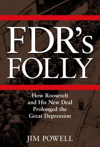FDR's Folly: How Roosevelt and His New Deal Prolonged the Great Depression 9780761501657