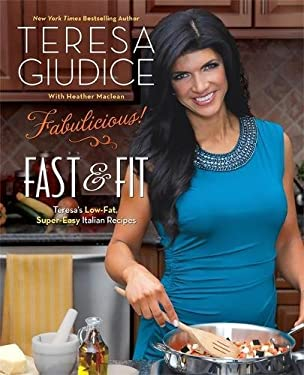 Fabulicious!: Fast & Fit: Teresa's Low-Fat, Super-Easy Italian Recipes 9780762445448