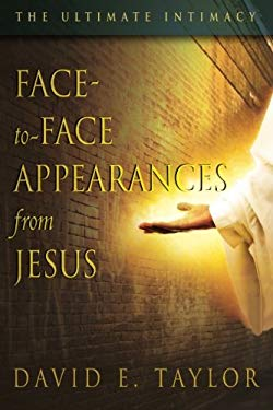 Face-To-Face Appearances of Jesus: The Ultimate Intimacy 9780768431476