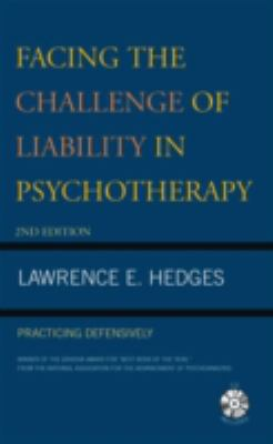 Facing the Challenge of Liability in Psychotherapy: Practicing Defensively 9780765703866