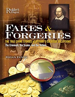 Fakes & Forgeries: The True Crime Stories of History's Greatest Deceptions: The Criminals, the Scams, and the Victims 9780762106257