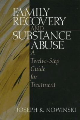 Family Recovery and Substance Abuse: A Twelve-Step Guide for Treatment 9780761911111