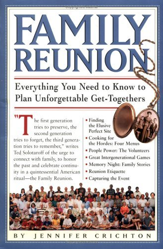 Family Reunion: Everything You Need to Know to Plan Unforgettable Get-Togethers for Every Kind of Family 9780761105855