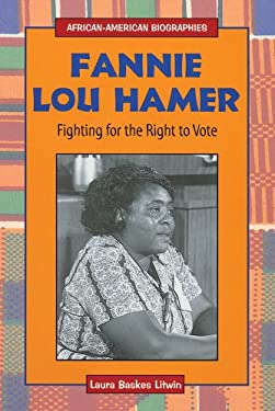 Fannie Lou Hamer: Fighting for the Right to Vote - Litwin, Laura Baskes