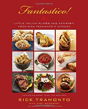 Fantastico!: Little Italian Plates and Antipasti from Rick Tramonto's Kitchen 9780767923811