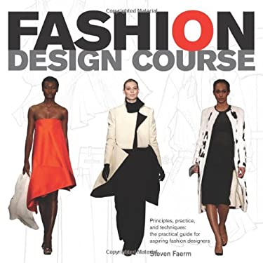 Fashion Design Course: Principles, Practice, and Techniques: The Practical Guide for Aspiring Fashion Designers 9780764144233