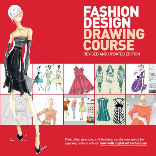 Fashion Design Drawing Course: Principles, Practice, and Techniques: The New Guide for Aspiring Fashion Artists 9780764147302