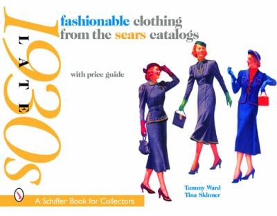 Fashionable Clothing from the Sears Catalogs: Late 1930s 9780764324857