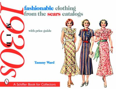 Fashionable Clothing from the Sears Catalogs Mid 1930's 9780764327346