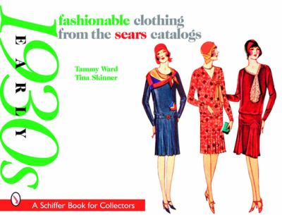 Fashionable Clothing from the Sears Catalogs: Early 1930s (Schiffer Book for Collectors) Tina Skinner and Tammy Ward