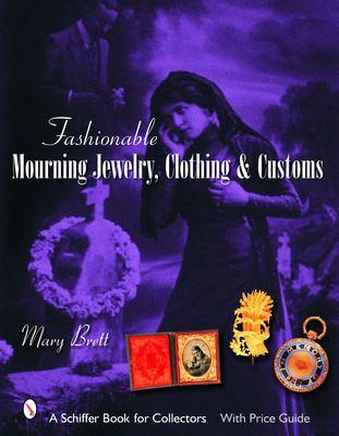 Fashionable Mourning Jewelry, Clothing, & Customs 9780764324468