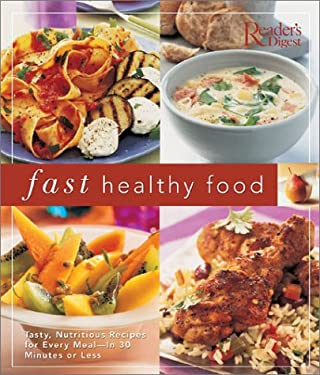Fast Healthy Food: Tasty, Nutritious Recipes for Every Meal-In 30 Minutes or Less 9780762104437